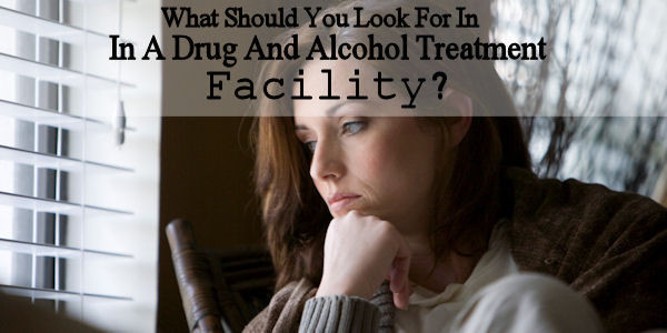 What Should You Look For In A Drug And Alcohol Treatment Facility?