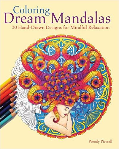 Coloring For Adults: Color Dream Mandalas by Wendy Piersall