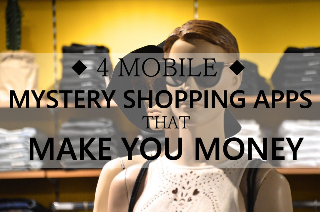 4 Mobile Mystery Shopping Apps That I Use Regularly