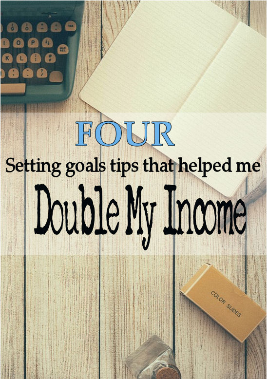 4 Setting Goals Tips That Helped Me Double My Income