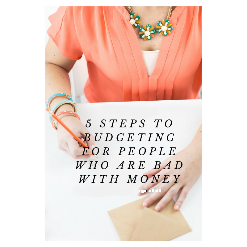 5 Steps to Budgeting for People Who Are Bad With Money